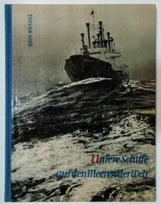 Unsere Schiffe auf den Meeren der Welt – Handelsschiffahrt der Deutschen Demokratischen Republik mit voller Kraft voraus.
