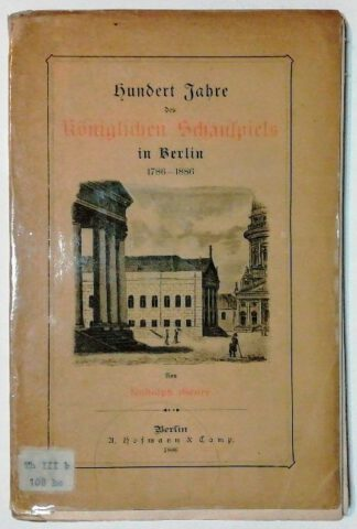 Hundert Jahre des Königlichen Schauspiels in Berlin.