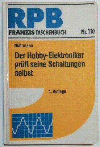 Der Hobby-Elektroniker prüft seine Schaltungen selbst [RPB Franzis Taschenbuch Nr. 110].