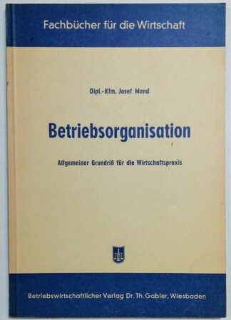 Betriebsorganisation – Allgemeiner Grundriß für die Wirtschaftspraxis.
