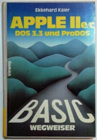 BASIC-Wegweiser für den Apple IIe/c – Datenverarbeitung mit Applesoft-BASIC unter DOS 3.3 und ProDOS.