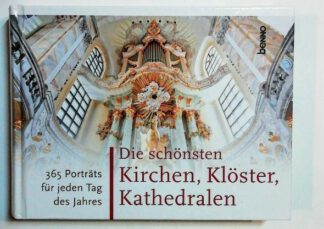 Die schönsten Kirchen, Klöster, Kathedralen – 365 Porträts für jeden Tag des Jahres.