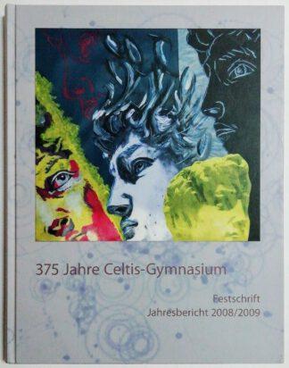 375 Jahre Celtis-Gymnasium – Festschrift, Jahresbericht 2008/2009.