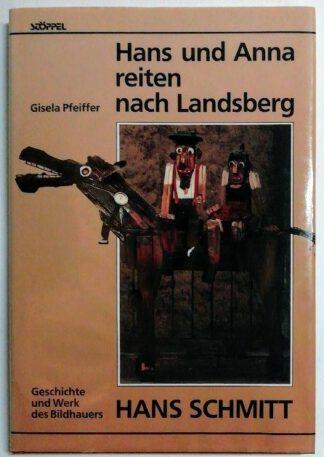 Hans und Anna reiten nach Landsberg – Geschichte und Werk des Bildhauers Hans Schmitt.