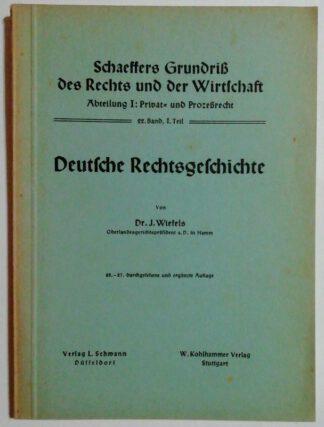 Deutsche Rechtsgeschichte [Schaeffers Grundriß des Rechts und der Wirtschaft – Abt. 1: Privat- und Prozeßrecht 22. Bd. 1. Teil].