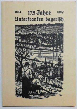175 Jahre Unterfranken bayerisch 1814-1989.