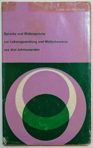 Liebe zur Weisheit – Sprüche und Widersprüche zur Lebensgestaltung und Welterkenntnis aus drei Jahrtausenden.