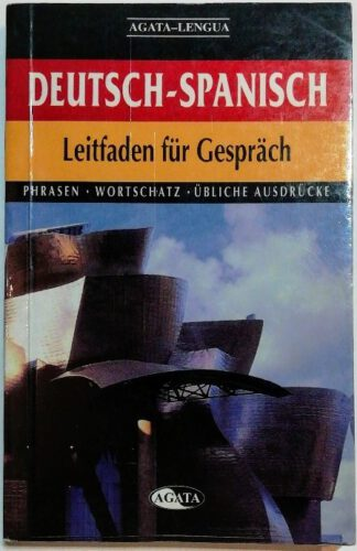 Deutsch-Spanisch –  Leitfaden für Gespräch – Phrasen, Wortschatz, übliche Ausdrücke.
