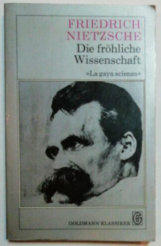 Die fröhliche Wissenschaft – La gaya scienza.