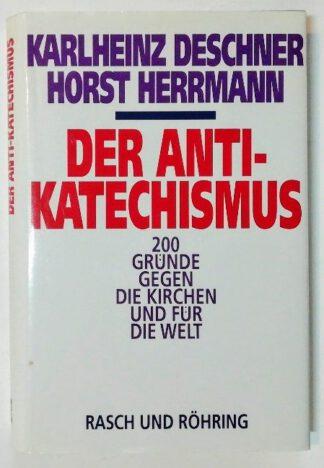 Der Anti-Katechismus – 200 Gründe gegen die Kirchen und für die Welt.