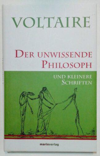 Der unwissende Philosoph und kleinere Schriften.