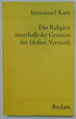 Die Religion innerhalb der Grenzen der bloßen Vernunft.