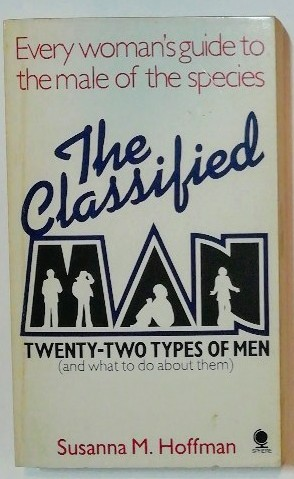 The Classified Man – Twenty-two Types of Men (and what to do about them).