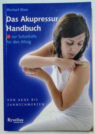 Das Akupressur-Handbuch zur Soforthilfe für den Alltag – Von Akne bis Zahnschmerzen.