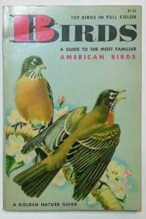Birds – A Guide to the Most Familiar American Birds. 129 Birds in Full Colour.