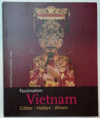 Faszination Vietnam – Götter, Helden, Ahnen.