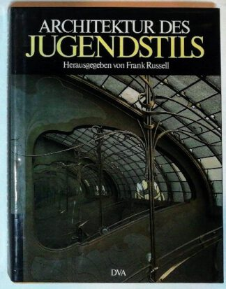 Architektur des Jugendstils – Die Überwindung des Historismus in Europa und Nordamerika.
