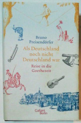 Als Deutschland noch nicht Deutschland war –  Reise in die Goethezeit.