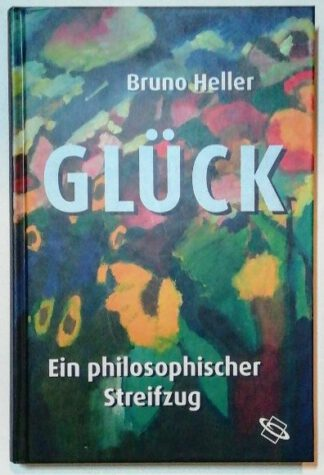 Glück – Ein philosophischer Streifzug.