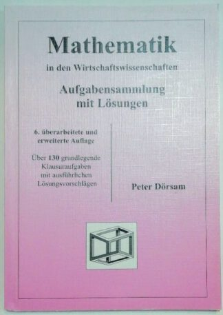 Mathematik in den Wirtschaftswissenschaften – Aufgabensammlung mit Lösungen.