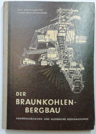 Der Braunkohlenbergbau 1 – Grundausbildung und allgemeine Bergbaukunde.