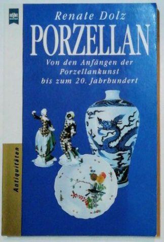 Porzellan – Von den Anfängen der Porzellankunst bis zum 20. Jahrhundert.