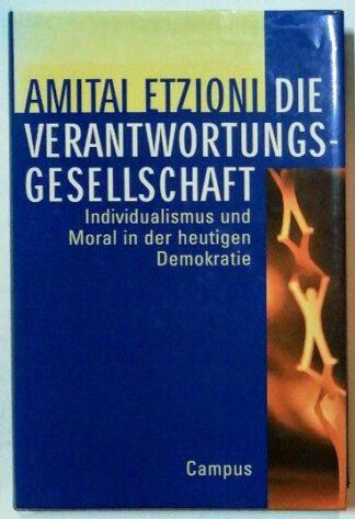 Die Verantwortungsgesellschaft – Individualismus und Moral in der heutigen Demokratie.