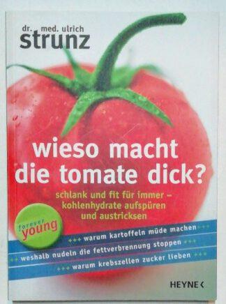 Wieso macht die Tomate dick? Schlank und fit für immer – Kohlenhydrate aufspüren und austricksen.
