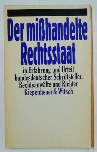 Der mißhandelte Rechtsstaat in Erfahrungen und Urteil bundesdeutscher Schriftsteller, Rechtsanwälte und Richter.