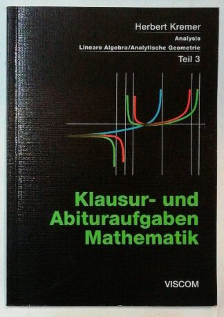 Klausur- und Abituraufgaben Mathematik Teil 3: Analysis – Lineare Algebra /Analytische Geometrie.