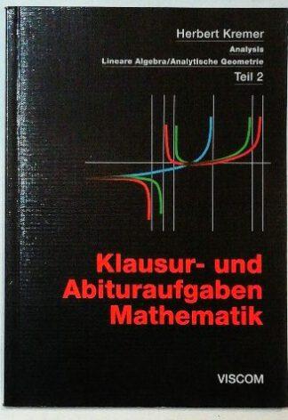 Klausur- und Abituraufgaben Mathematik Teil 2: Analysis – Lineare Algebra /Analytische Geometrie.