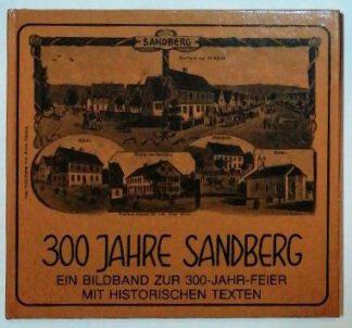 300 Jahre Sandberg – Ein Bildband zur 300-Jahr-Feier mit historischen Texten.