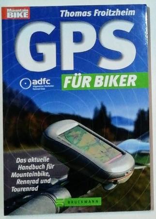 GPS für Biker: Das aktuelle Handbuch für Mountainbike, Rennrad und Tourenrad.