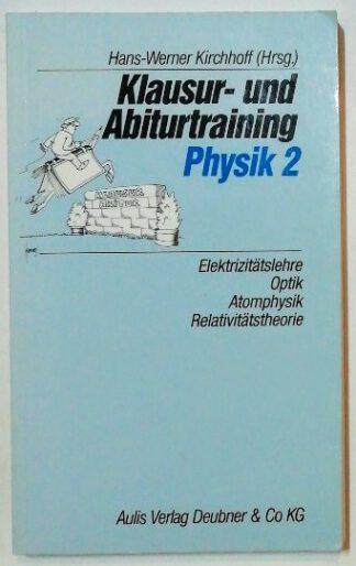 Klausur- und Abiturtraining Physik 2: Elektrizitätslehre, Optik, Atomphysik, Relativitätstheorie.