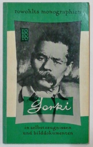 Maxim Gorki in Selbstzeugnissen und Bilddokumenten.