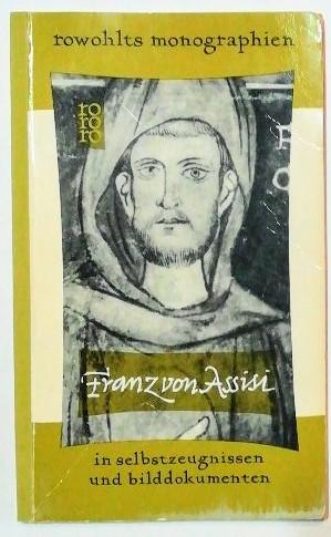 Franz von Assisi in Selbstzeugnissen und Bilddokumenten.
