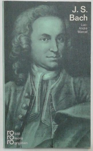 Johann Sebastian Bach in Selbstzeugnissen und Bilddokumenten.