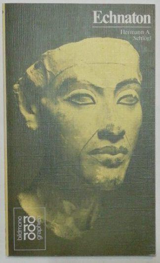 Amenophis IV. Echnaton mit Selbstzeugnissen und Bilddokumenten.