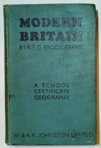 Modern Britain – A School Certificate Geography.