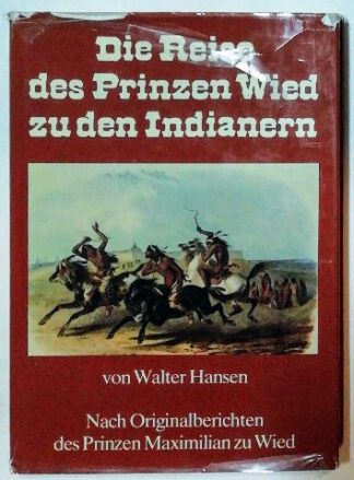 Die Reise des Prinzen Wied zu den Indianern – Nach Originalberichten des Prinzen Maximilian zu Wied.