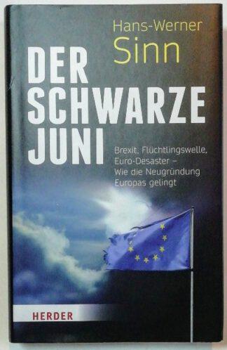 Der Schwarze Juni – Brexit, Flüchtlingswelle, Euro-Desaster – Wie die Neugründung Europas gelingt.