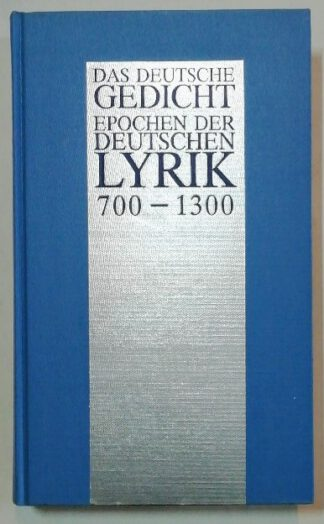 Das deutsche Gedicht – Epochen der deutschen Lyrik 700 – 1300.