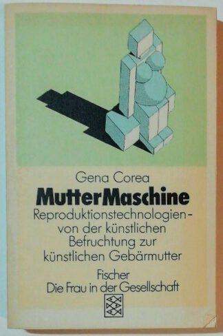 MutterMaschine – Reproduktionstechnologien – von der künstlichen Befruchtung zur künstlichen Gebärmutter.