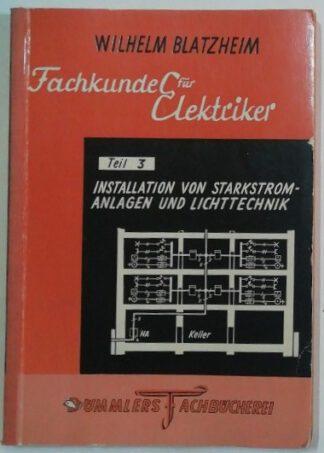 Fachkunde für Elektriker Teil 3: Installation von Starkstromanlagen und Lichttechnik.