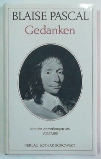 Blaise Pascal – Gedanken – Mit den Anmerkungen von Voltaire.