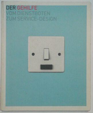 Der Gehilfe – Vom Dienstboten zum Service-Design.
