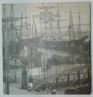 Hamburg in frühen Photographien – 1848-1888 – Alle Bilder sind originalgetreue Wiedergaben von Photos der Sammlung Bokelberg
