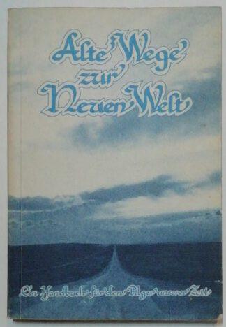 Alte Wege zur Neuen Welt – Ein Handbuch für den Pilger unserer Zeit.
