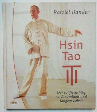 Hsin Tao – Der sanfteste Weg zu Gesundheit und langem Leben.