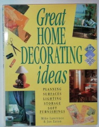 Great Home Decorating Ideas: Planning, Surfaces, Lighting, Storage, Soft Furnishings.